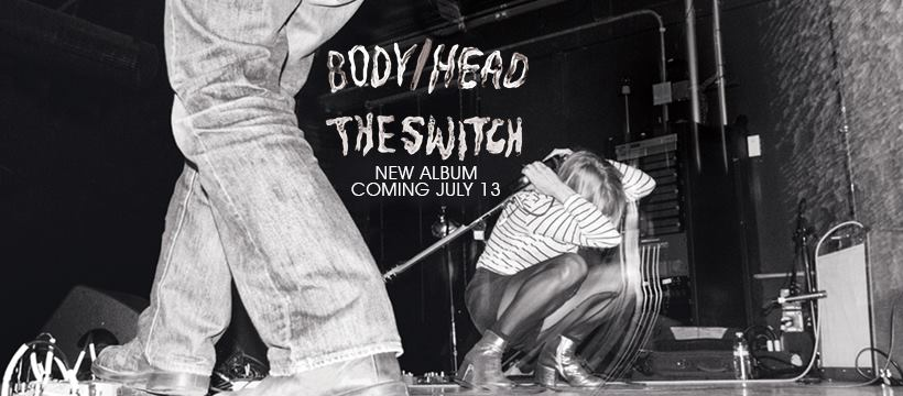 The Switch by Body/Head