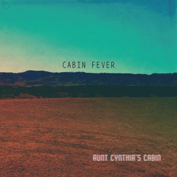 Cabin Fever by  Aunt Cynthia'sCabin