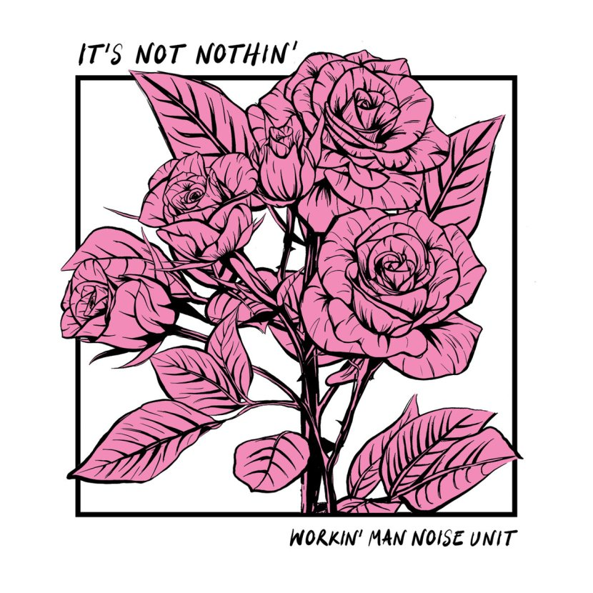 "Workin' Man Noise Unit release ""It's Not Nothin'"""